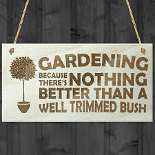 Gardening Nothing Better Than A Well Trimmed Bush Hanging Plaque Wooden Sign