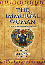 The Immortal Woman: A Blue Print for Living in the Now, By Carmel Glenane, P/B