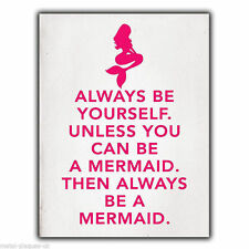 """""""Always be Yourself. Unless you can be a MERMAID"""" METAL Wall Sign Plaque poster"""