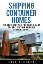 Shipping Container Homes: The Beginners Guide to Building and Decorating Tiny Ho