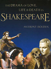 The Drama of Love, Life and Death in SHAKESPEARE by Anthony Holden (HB 2000)