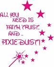 ALL YOU NEED IS FAITH TRUST PIXIE DUST wall art sticker 3 sizes any colour decal