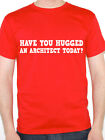 HAVE YOU HUGGED AN ARCHITECT TODAY Design / Build / Novelty Themed Mens T-Shirt