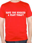 PILOT - HAVE YOU HUGGED A - Flying / Aeroplane / Fun / Work Themed Mens T-Shirt