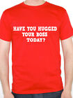 BOSS - HAVE YOU HUGGED YOUR - Humorous / Novelty / Work Themed Mens T-Shirt