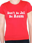DON'T BE JEL BE REEM - Essex Slang / Towie / Jealous /Cool Themed Womens T-Shirt