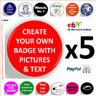 5 x Design Create Custom Your Own Pin Badges 1inch 25mm, Text, Picture,Personal