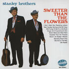 Stanley Brothers - Sweeter The Flowers - Bluegrass