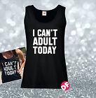 I Can't Adult Today Ladies Fit Vest Tumblr Swag Fun Joke Cant Adult Vest Top NEW