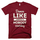 Dance like there's nobody watching - graphic tee