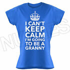 I Can't Keep Calm I'm Going To Be A Granny Funny Cool Ladies T-Shirts S-XXL