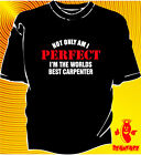 T SHIRT NOT ONLY AM I PERFECT I'M A CARPENTER ( 008)