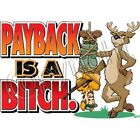 Paybacks A Bitch Funny Hunting T-Shirt All Sizes (717)