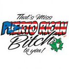 Miss Puerto Rican Bitch Ladies T Shirt  All Size