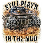 Still Play'n In The Mud New T-Shirt ALL SIZES & Colors (151)