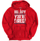 Donald Trump Wins President Hilary Clinton You're Fired Funny Zipper Hoodie