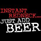 Instant REDNECK Just Add Beer   Tshirt   Sizes/Colors