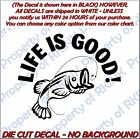 Fish Bass Fishing Life is Good #15 Vinyl DECAL for Car Truck Window Wall Home
