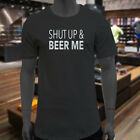 SHUT UP & BEER ME DRINK PARTY HUMOR BOOZE FUNNY...