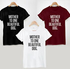 MOTHER TO ONE BEAUTIFUL DOG. T-SHIRT -PERSONALISED ANIMAL CUTE FUN HUMOUR PETS