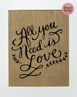 All You Need Is Love / Burlap Print Sign UNFRAMED / Rustic Love House Sign Decor