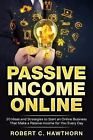Passive Income Online: 20 Ideas and Strategies to Start an Online Business That