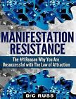 Manifestation Resistance: The #1 Reason Why You Are Unsuccessful with Law of Att