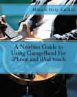A Newbies Guide to Using GarageBand For iPhone and iPod touc PAPERBACK NEW BOOK