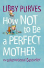 How Not to Be a Perfect Mother: The International Bestselle (Paperback) NEW BOOK