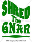 Shred The Gnar Whitewater Snowboarding Skateboarding Surfing Die Cut Vinyl Decal