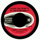 """CANDY & THE KISSES/VAL SIMPSON - Are You Trying To Get Rid Of Me Baby - 7"""""""
