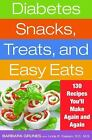Diabetes Snacks, Treats, and Easy Eats: 130 Recipes You'll Make Again and Again