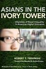 Asians in the Ivory Tower: Dilemmas of Racial Inequality in American Higher Educ