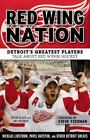 Red Wing Nation: Detroits Greatest Players Talk About Red Wings Hockey