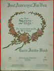 """""""JUST AWEARYIN' FOR YOU"""" FROM SEVEN SONGS BY CARRIE JACOBS-BOND / COPYRIGHT 1901"""