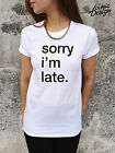 Sorry I'm Late T-shirt Top Funny Shirt Slogan Statement Tumblr Hipster Dope Im