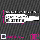 You can have any brew as long as it's a Corona - vinyl decal sticker Race Drag