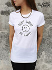 * DON'T WORRY BE HAPPY T-shirt Top Fashion Tumblr Hipster Dope Blogger Dont Cute
