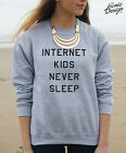* Internet Kids Never Sleep Jumper Sweater Top Fashion Gift Tumblr Blogger  *