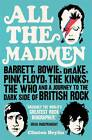 All the Madmen: Barrett,  Bowie,  Drake,  the Floyd,  The Kinks,  The Who and the Jou