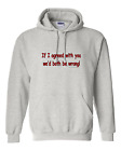 hooded Sweatshirt Hoodie If I Agreed With You We'd Both Be Wrong