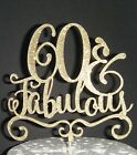 Plain or Glitter - 60 and Fabulous   - Birthday CARD Cake Topper sixty