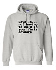 hooded Sweatshirt Hoodie Love is Not Having To Hold Farts Fart Anymore