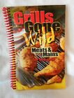 Grills Gone Wild, Meats and Mains : For the Grill by G & R Publishing Company (2