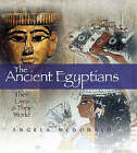 Ancient Egyptians: Their Lives and Their World by Angela McDonald Hardback, 2008