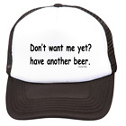Trucker Hat Cap Foam Mesh Don't Want Me Yet Have Another Beer