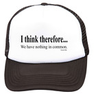 Trucker Hat Cap Foam Mesh I Think Therefore We Have Nothing In Common