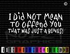 I Didnt Mean 2 Offend U Bonus Funny Redneck JDM Car Decal Window Vinyl Sticker
