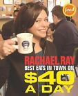 Best Eats in Town on $40 a Day by Rachael Ray Cookbook (2004, Paperback)