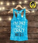 I'm only half crazy #13.1 - Womens Workout tank top - Half Marathon tank top